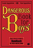 Dangerous Book for Boys: Das einzig wahre Handbuch für Väter und ihre Söhne